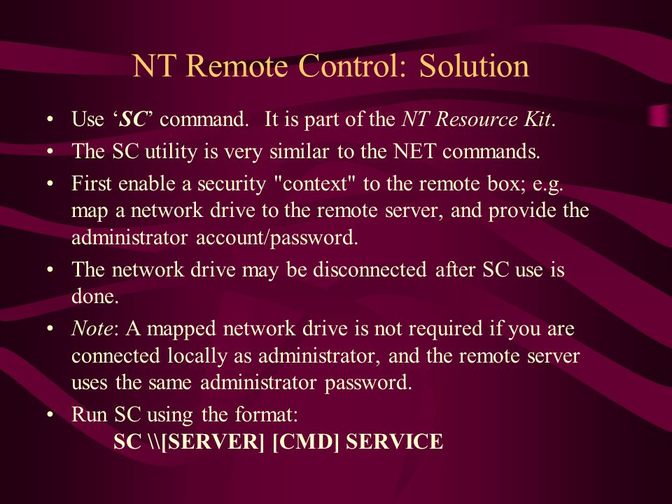 NT Remote Control: Solution Use 'SC' command. It is part of the NT Resource Kit.