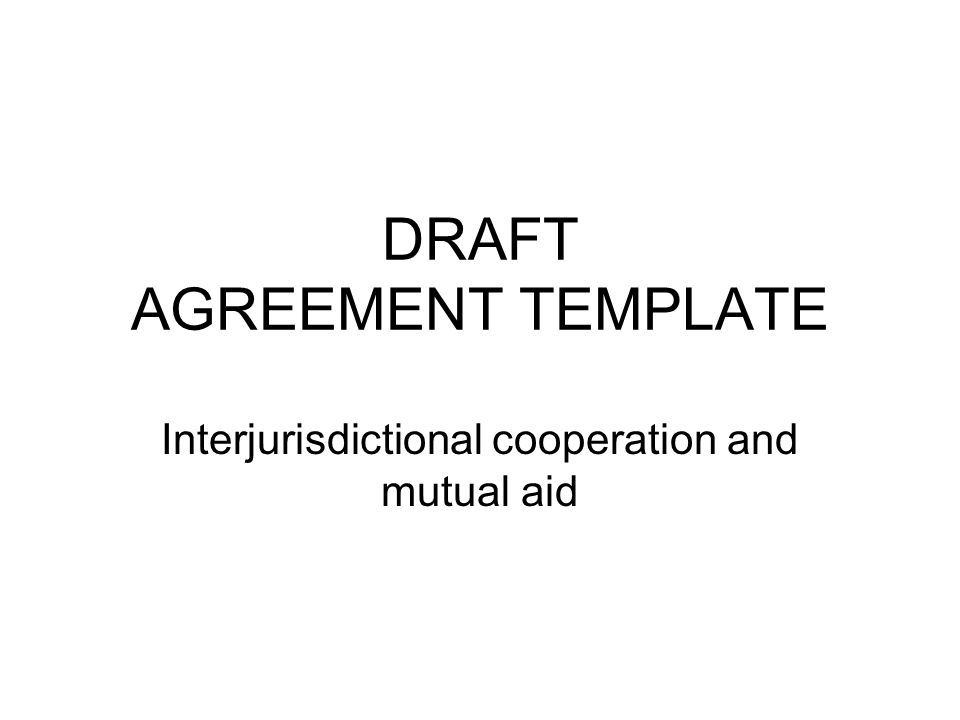 DRAFT AGREEMENT TEMPLATE Interjurisdictional cooperation and mutual aid