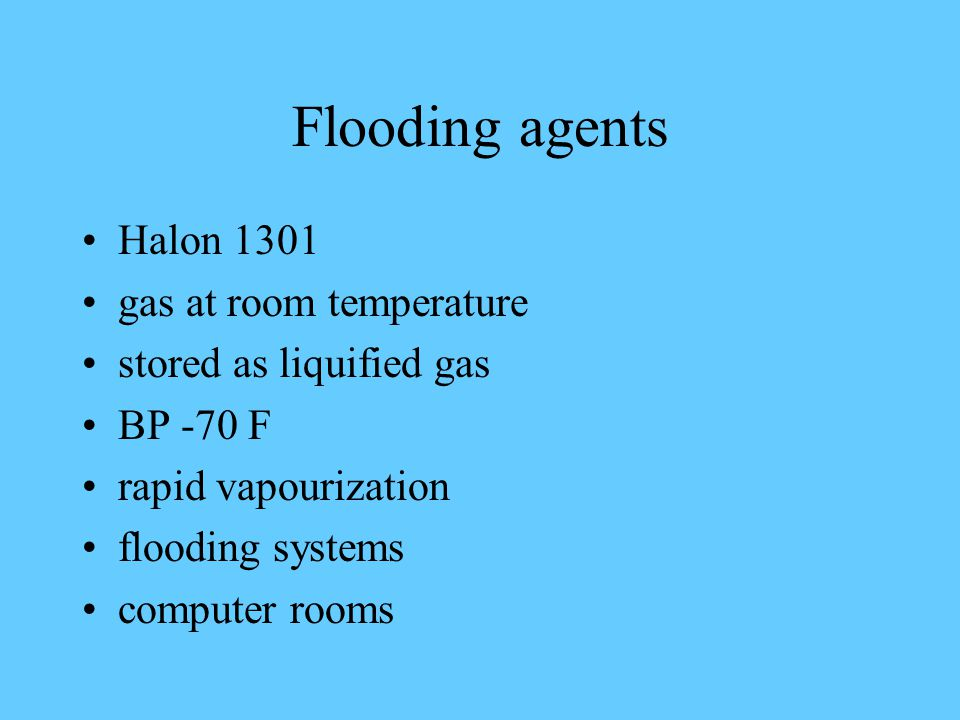 Flooding agents Halon 1301 gas at room temperature stored as liquified gas BP -70 F rapid vapourization flooding systems computer rooms