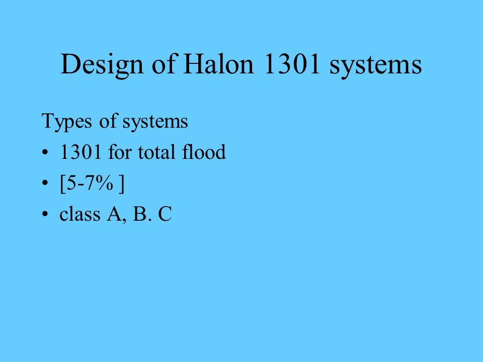 Design of Halon 1301 systems Types of systems 1301 for total flood [5-7% ] class A, B. C