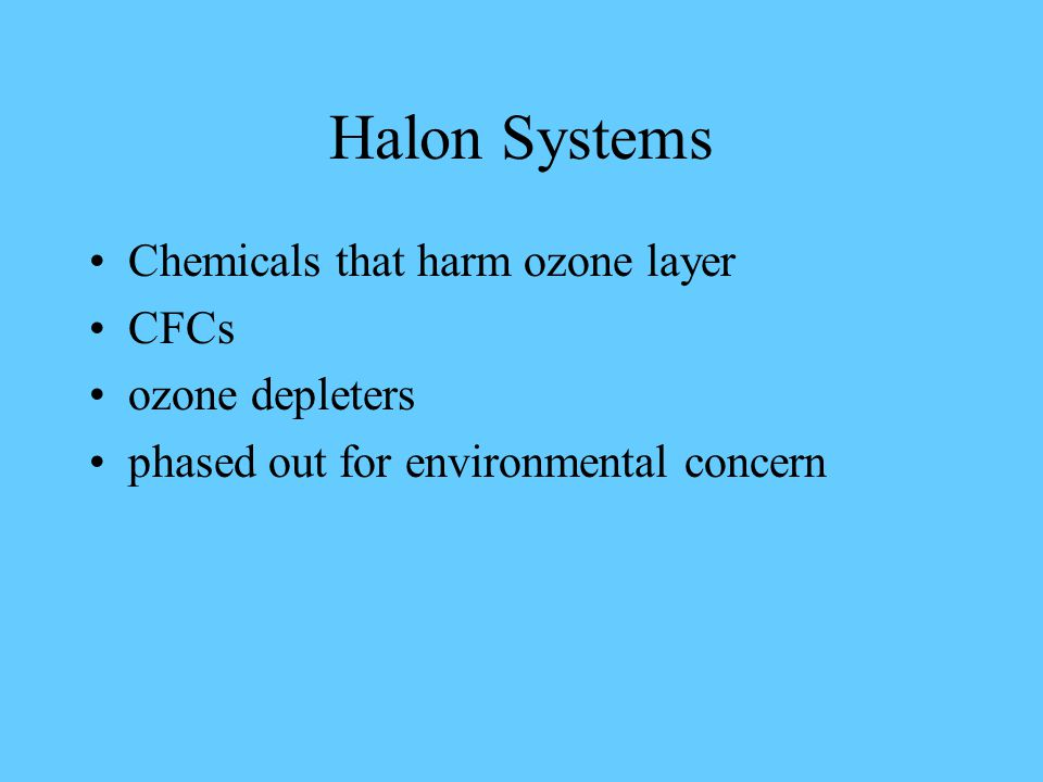 Design of Halon 1301 systems Other factors extended discharge for leaky room normal discharge within 10 seconds minimize openings