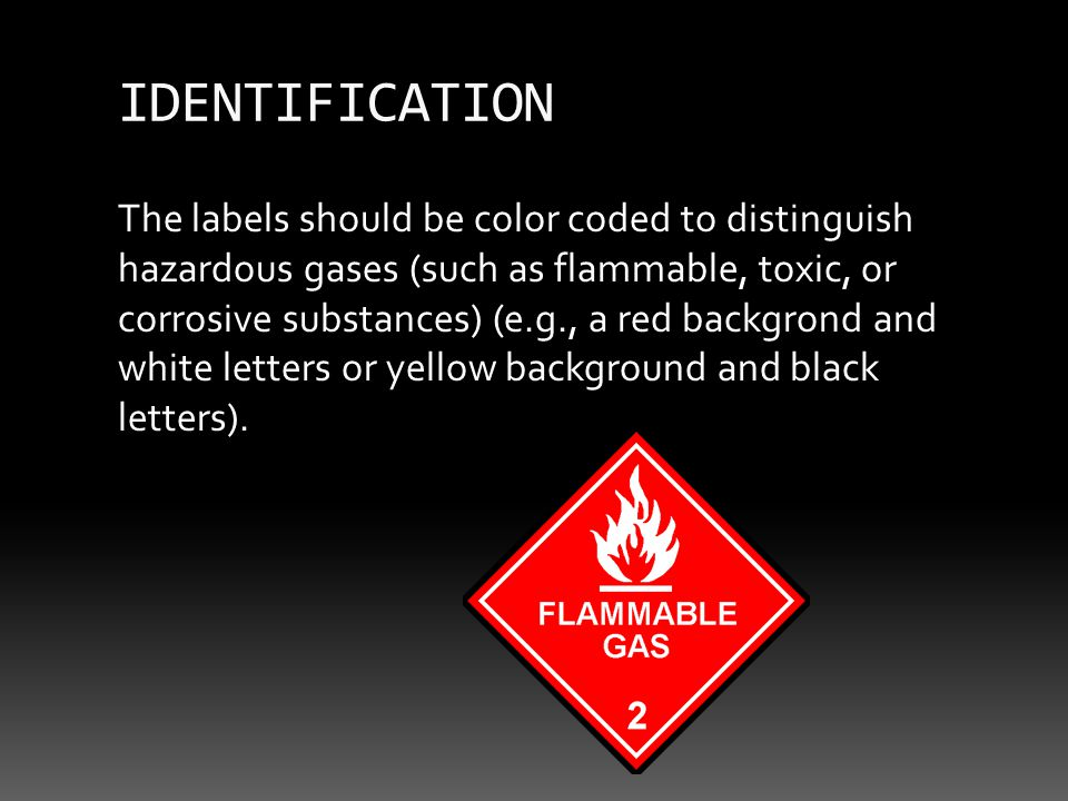 The labels should be color coded to distinguish hazardous gases (such as flammable, toxic, or corrosive substances) (e.g., a red backgrond and white letters or yellow background and black letters).