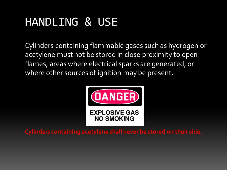 Cylinders containing flammable gases such as hydrogen or acetylene must not be stored in close proximity to open flames, areas where electrical sparks are generated, or where other sources of ignition may be present.