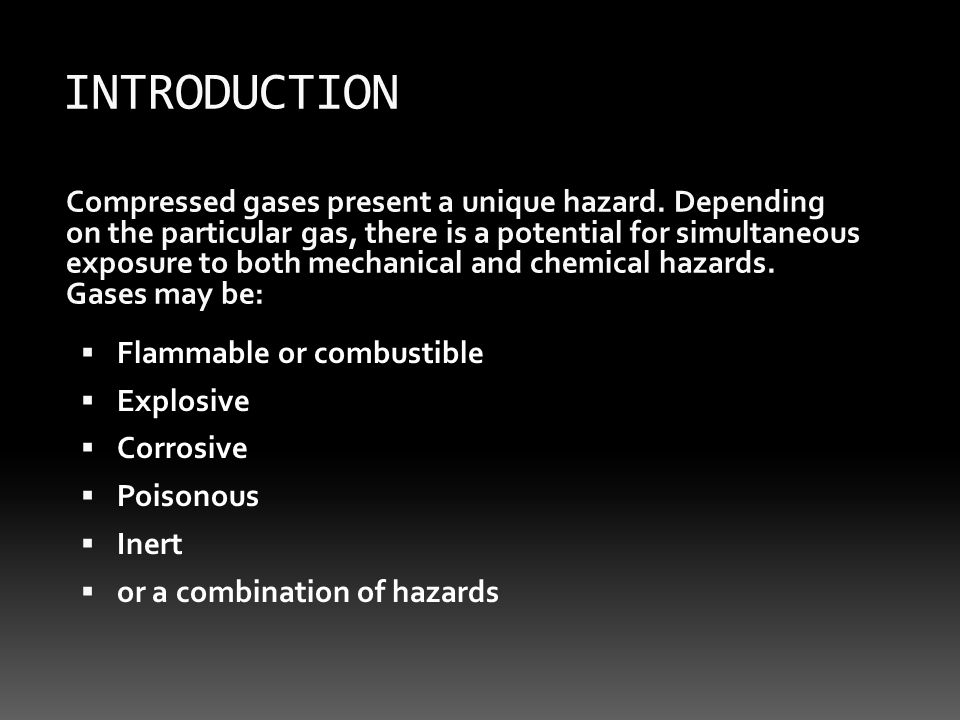 Compressed gases present a unique hazard. Depending on the particular gas, there is a potential for simultaneous exposure to both mechanical and chemi