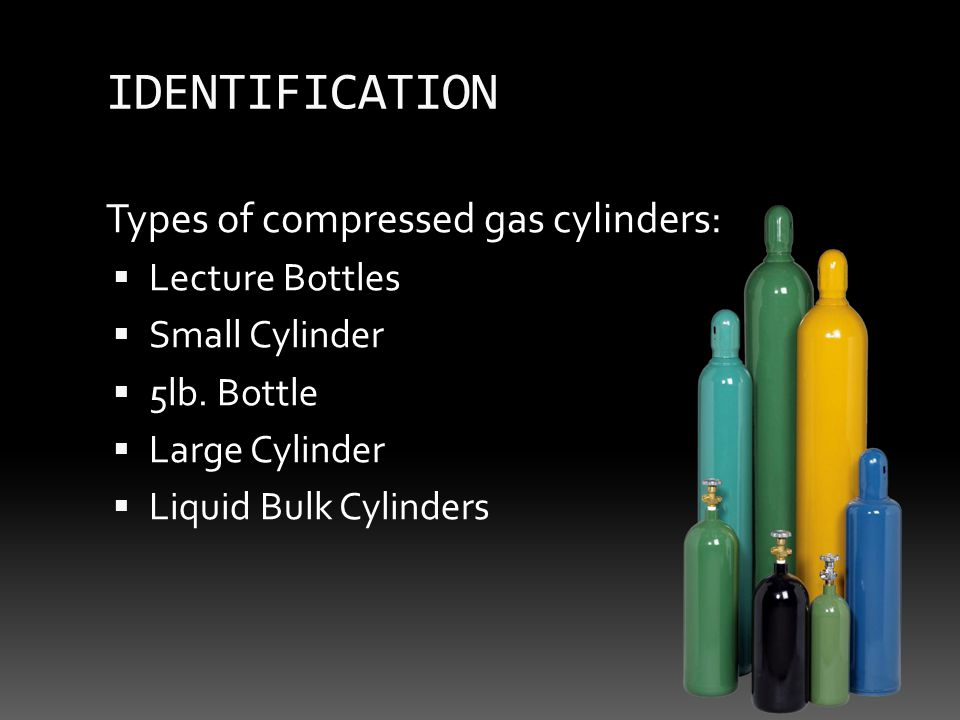 IDENTIFICATION Types of compressed gas cylinders:  Lecture Bottles  Small Cylinder  5lb.