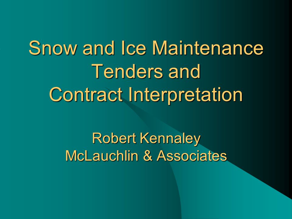 Snow and Ice Maintenance Tenders and Contract Interpretation Robert Kennaley McLauchlin & Associates