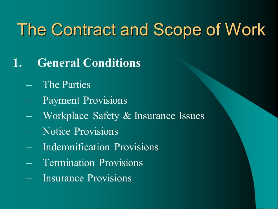 1. General Conditions –The Parties –Payment Provisions –Workplace Safety & Insurance Issues –Notice Provisions –Indemnification Provisions –Terminatio
