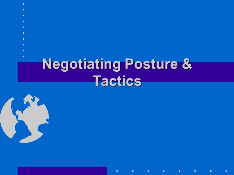 Negotiating Posture & Tactics
