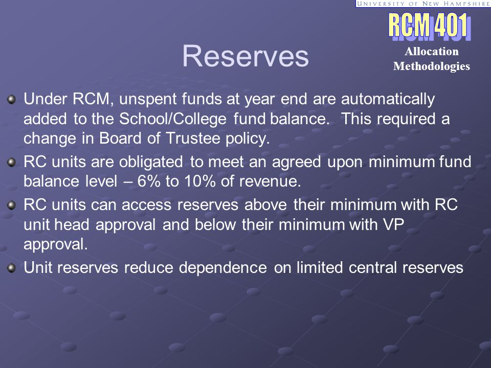 Reserves Under RCM, unspent funds at year end are automatically added to the School/College fund balance.