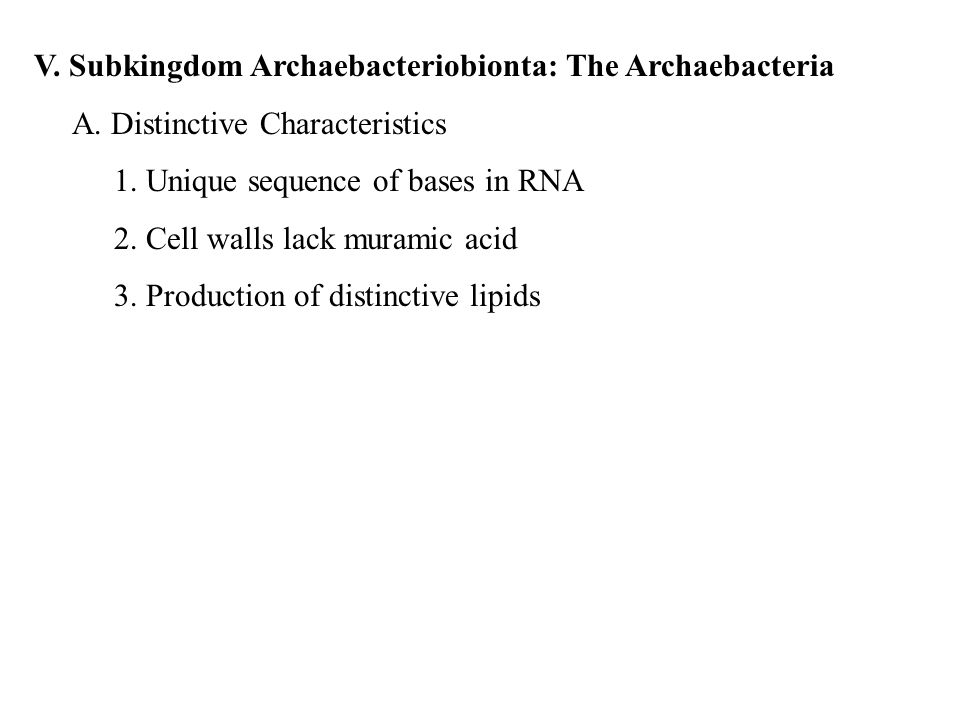V. Subkingdom Archaebacteriobionta: The Archaebacteria A. Distinctive Characteristics 1. Unique sequence of bases in RNA 2. Cell walls lack muramic ac