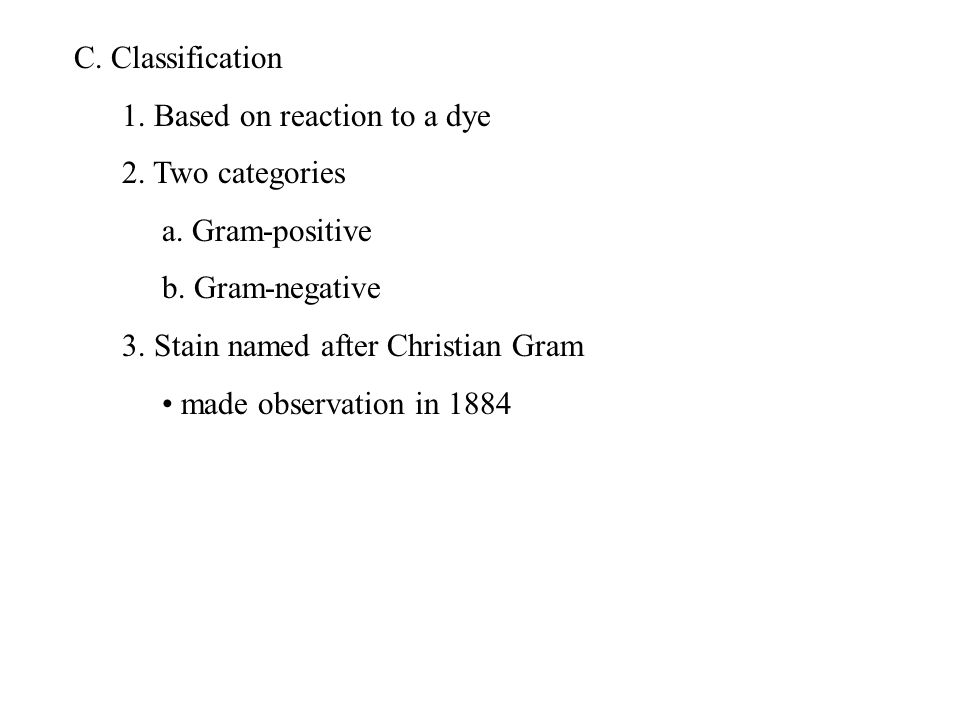 C. Classification 1. Based on reaction to a dye 2.