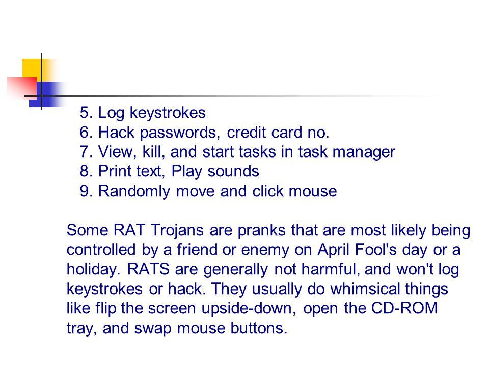 5. Log keystrokes 6. Hack passwords, credit card no.