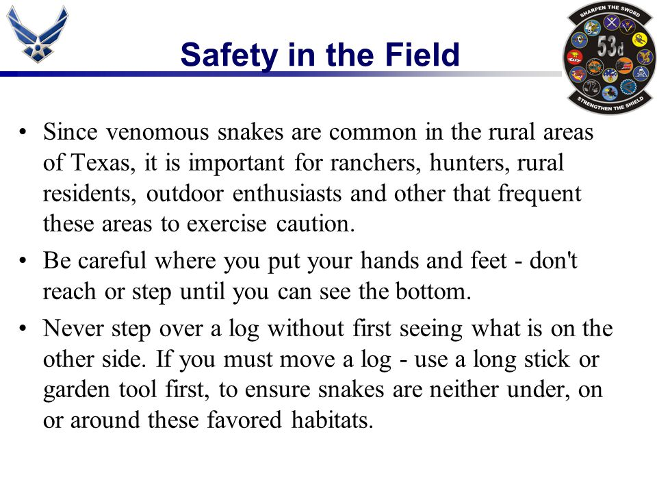 Safety in the Field Since venomous snakes are common in the rural areas of Texas, it is important for ranchers, hunters, rural residents, outdoor enth
