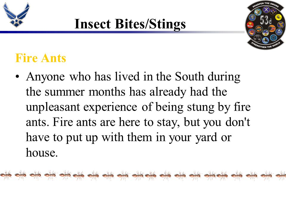 Fire Ants Anyone who has lived in the South during the summer months has already had the unpleasant experience of being stung by fire ants. Fire ants