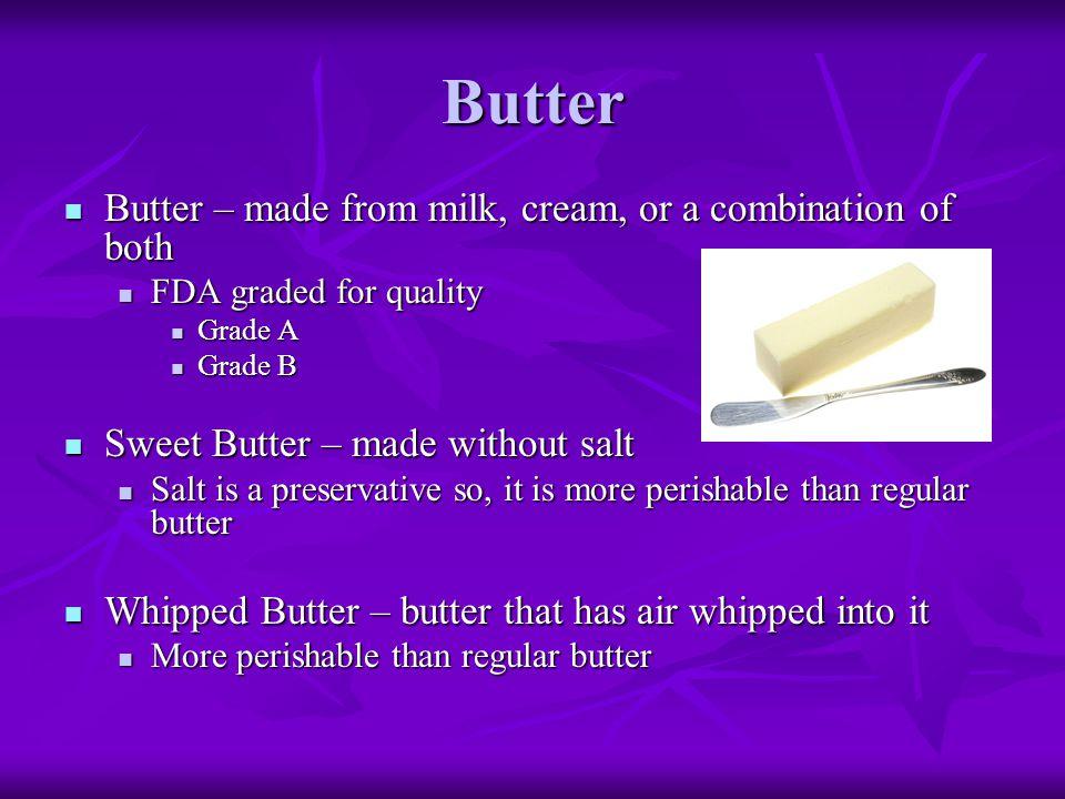 Butter Butter – made from milk, cream, or a combination of both Butter – made from milk, cream, or a combination of both FDA graded for quality FDA gr