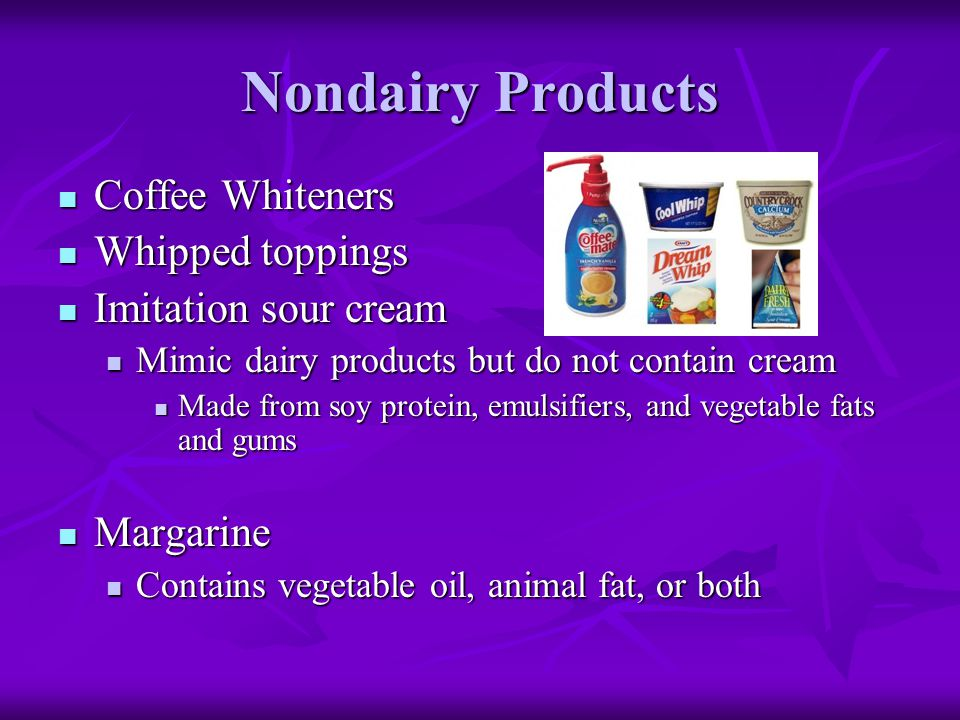 Nondairy Products Coffee Whiteners Coffee Whiteners Whipped toppings Whipped toppings Imitation sour cream Imitation sour cream Mimic dairy products b