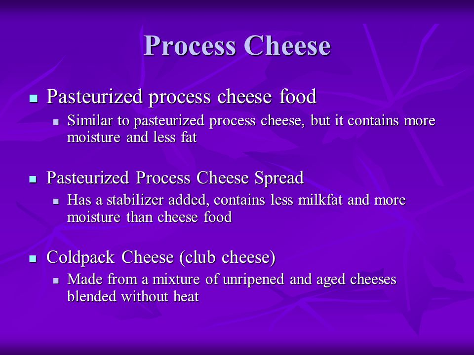 Process Cheese Pasteurized process cheese food Pasteurized process cheese food Similar to pasteurized process cheese, but it contains more moisture an