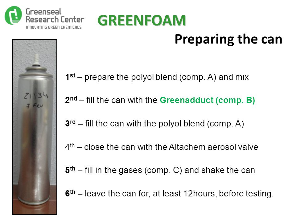 GREENFOAM Preparing the can 1 st – prepare the polyol blend (comp.