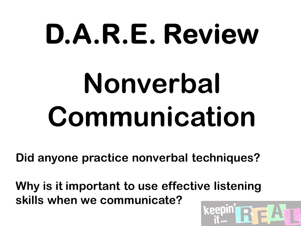 D.A.R.E. Review Nonverbal Communication Did anyone practice nonverbal techniques.