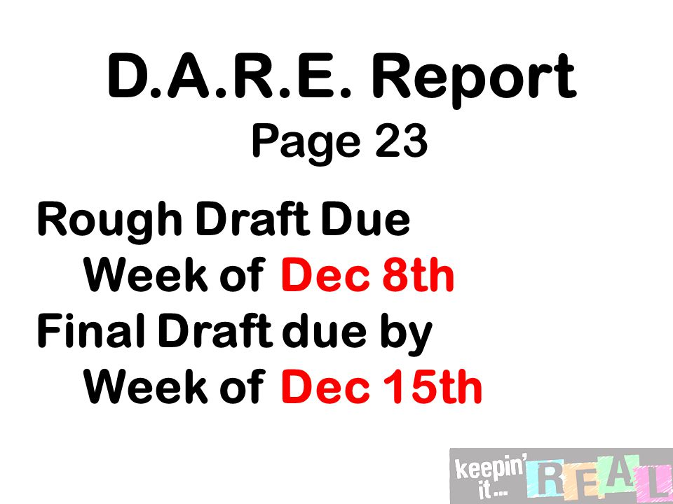 D.A.R.E. Report Page 23 Rough Draft Due Week of Dec 8th Final Draft due by Week of Dec 15th