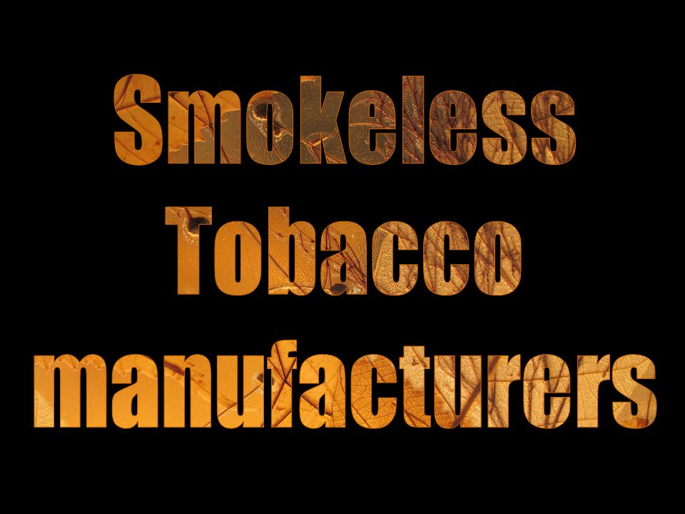 WHAT IS SMOKELESS TOBACCO .