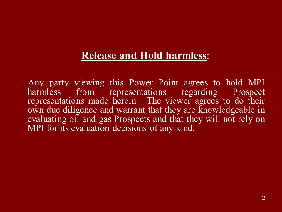 2 Release and Hold harmless: Any party viewing this Power Point agrees to hold MPI harmless from representations regarding Prospect representations made herein.