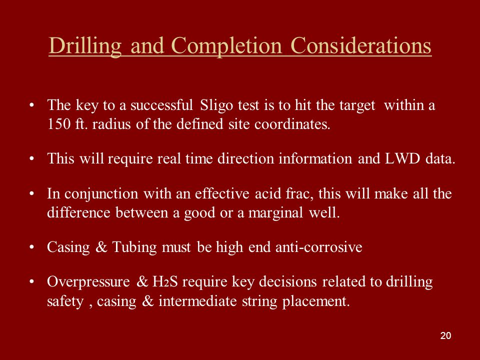 Drilling and Completion Considerations The key to a successful Sligo test is to hit the target within a 150 ft.