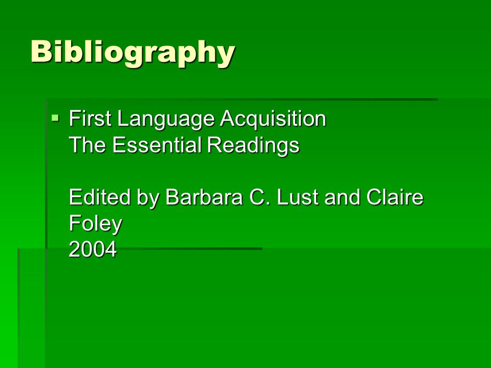 Bibliography  First Language Acquisition The Essential Readings Edited by Barbara C.