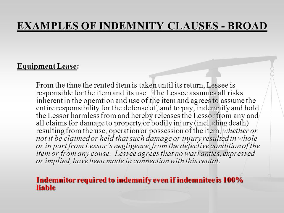 INDEMNITY CLAUSES VARY FROM CONTRACT TO CONTRACT AND SERVE DIFFERENT FUNCTIONS Some are limited to the obligation to indemnify Some are limited to the