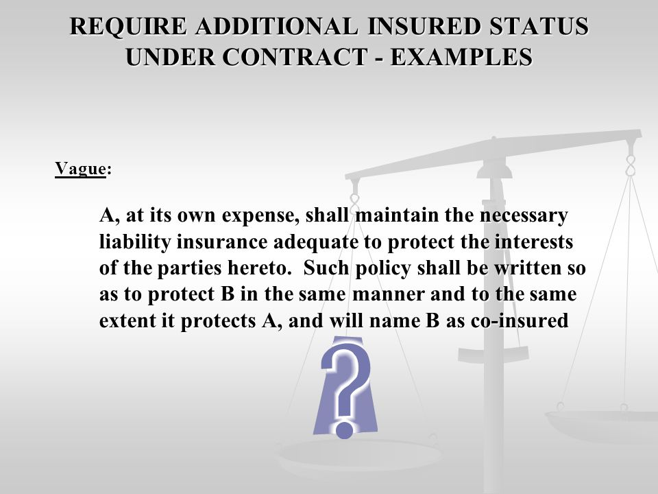"DIFFERENCES BETWEEN INDEMNITEE STATUS AND ""ADDITIONAL INSURED"" STATUS ADDITIONAL INSURED ADDITIONAL INSURED Coverage created by endorsement Protection"