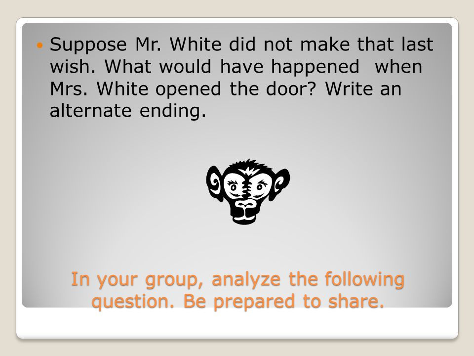 In your group, analyze the following question.Be prepared to share.