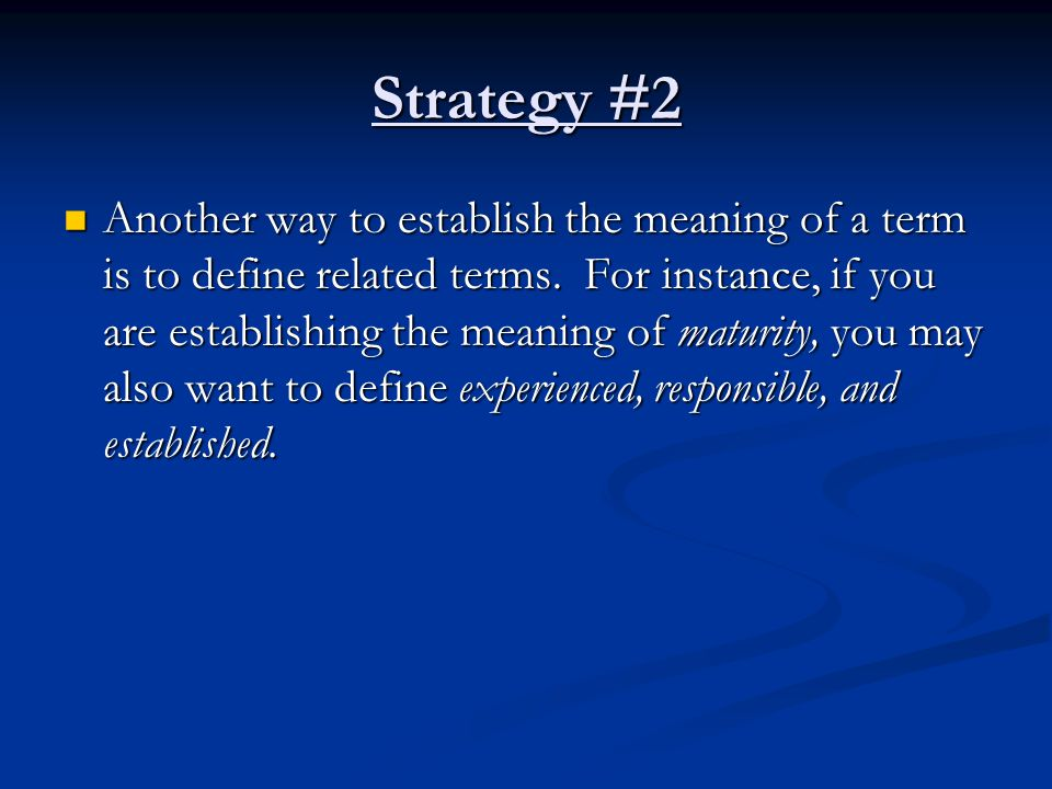 Strategy #2 Another way to establish the meaning of a term is to define related terms.
