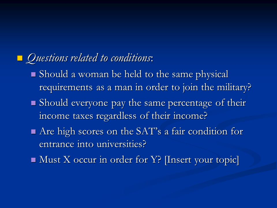 Questions related to conditions: Questions related to conditions: Should a woman be held to the same physical requirements as a man in order to join the military.