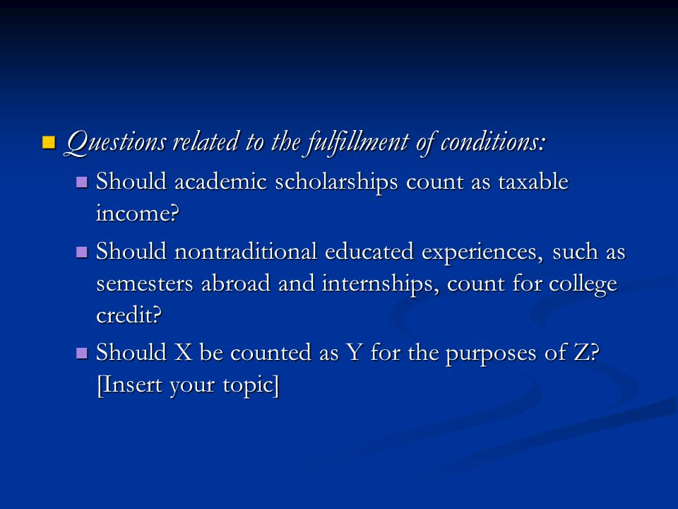 Questions related to the fulfillment of conditions: Questions related to the fulfillment of conditions: Should academic scholarships count as taxable