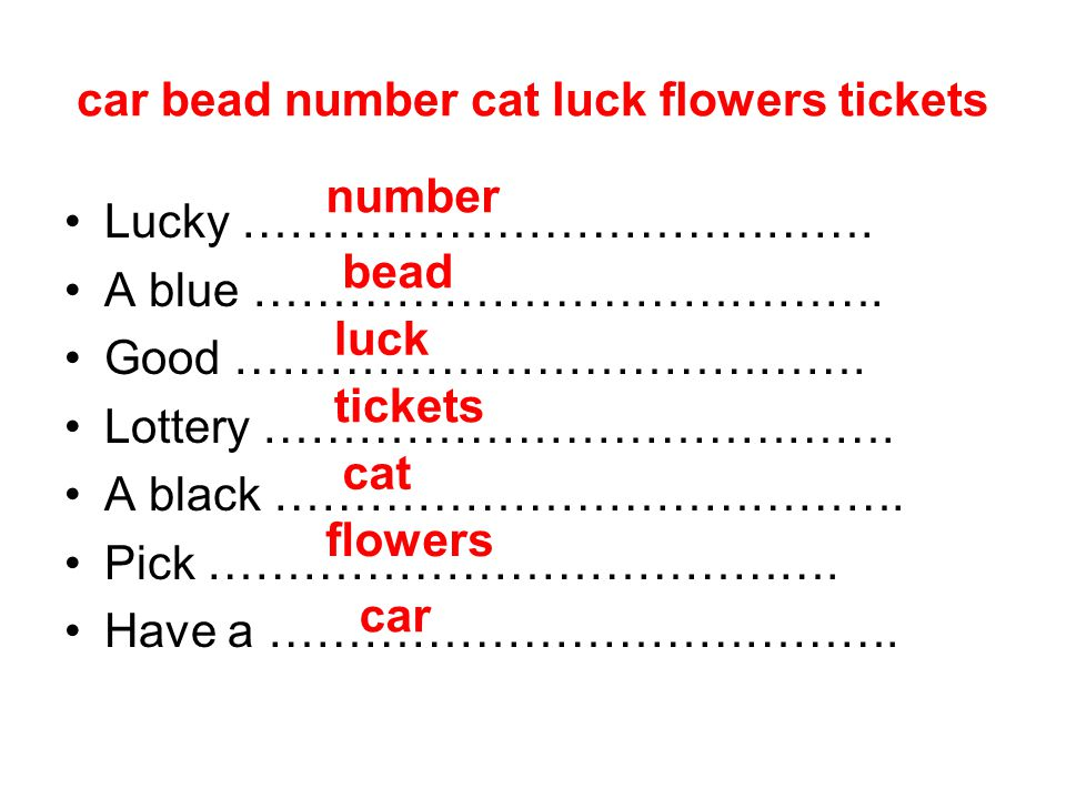 car bead number cat luck flowers tickets Lucky …………………………………. A blue …………………………………. Good …………………………………. Lottery …………………………………. A black ………………………………….