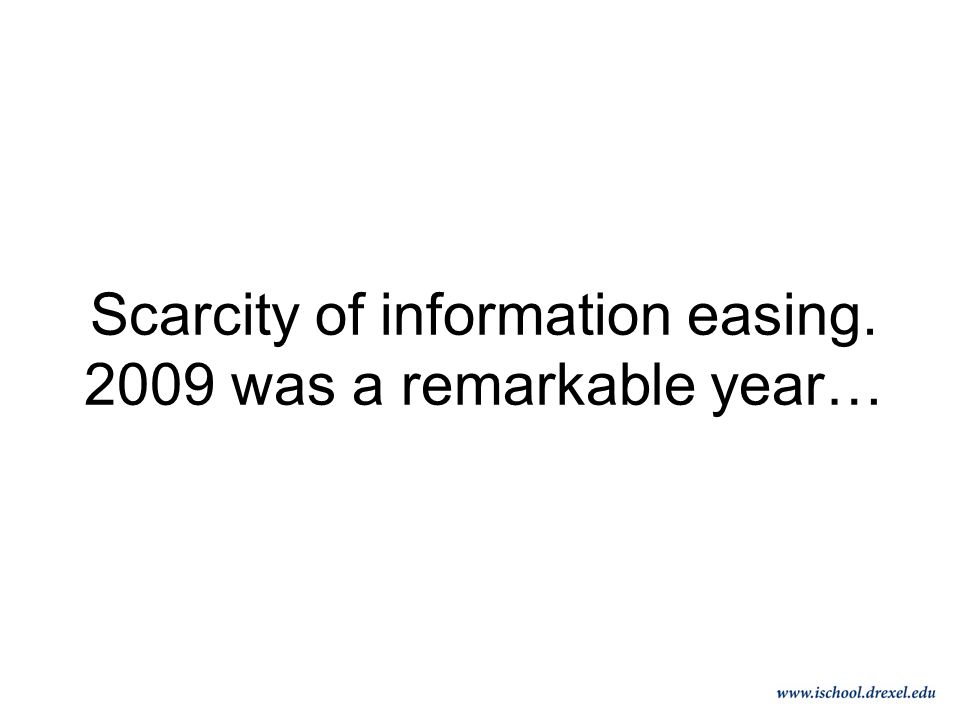 Scarcity of information easing. 2009 was a remarkable year…