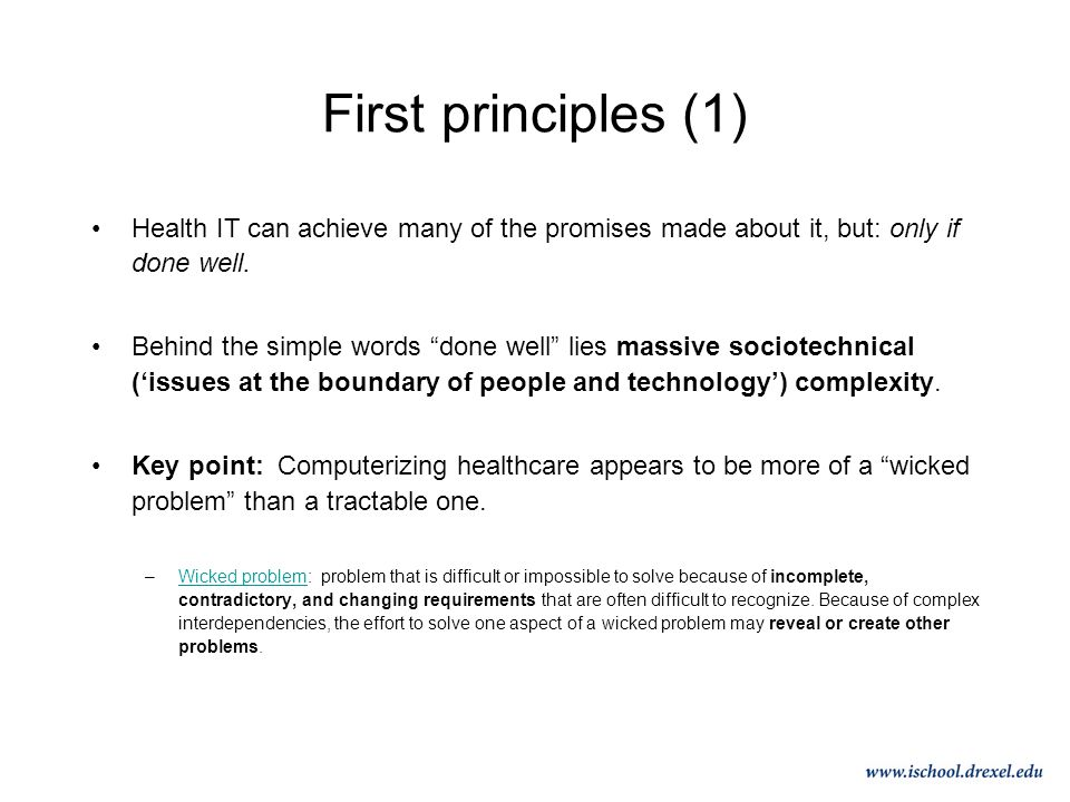 First principles (1) Health IT can achieve many of the promises made about it, but: only if done well.