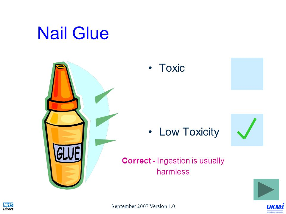 September 2007 Version 1.0 Nail Glue Toxic Low Toxicity Correct - Ingestion is usually harmless