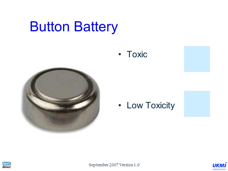 September 2007 Version 1.0 Button Battery Toxic Low Toxicity