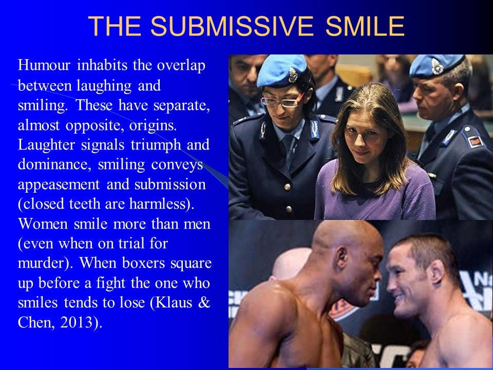 THE SUBMISSIVE SMILE Humour inhabits the overlap between laughing and smiling.
