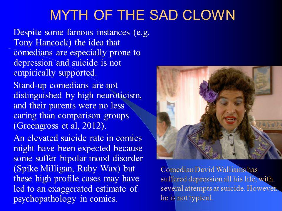 MYTH OF THE SAD CLOWN Despite some famous instances (e.g.