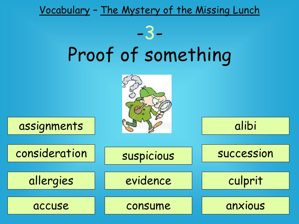 Vocabulary – The Mystery of the Missing Lunch -3- Proof of something assignments consideration suspicious accuse allergiesevidence consume alibi succession anxious culprit