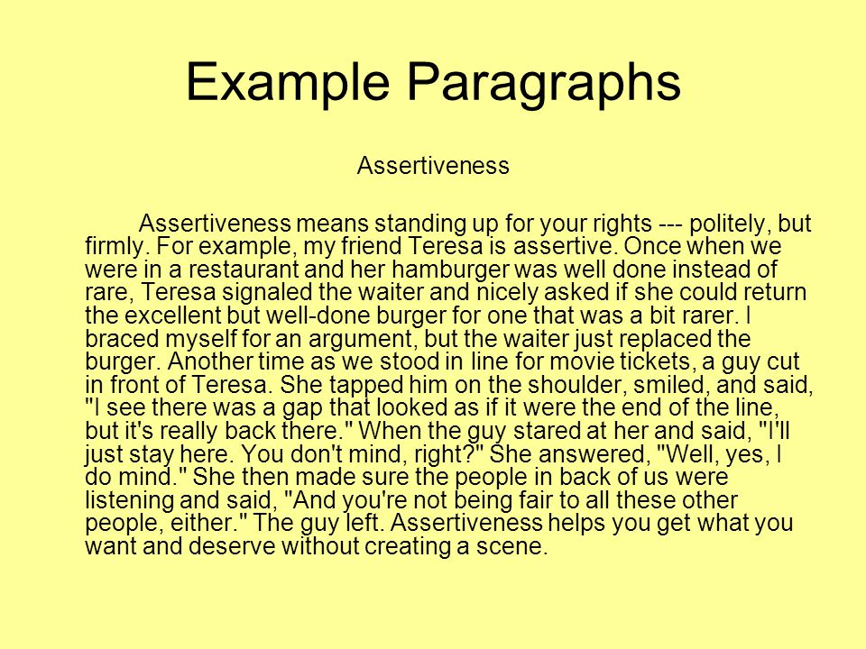 Example Paragraphs Assertiveness Assertiveness means standing up for your rights --- politely, but firmly.