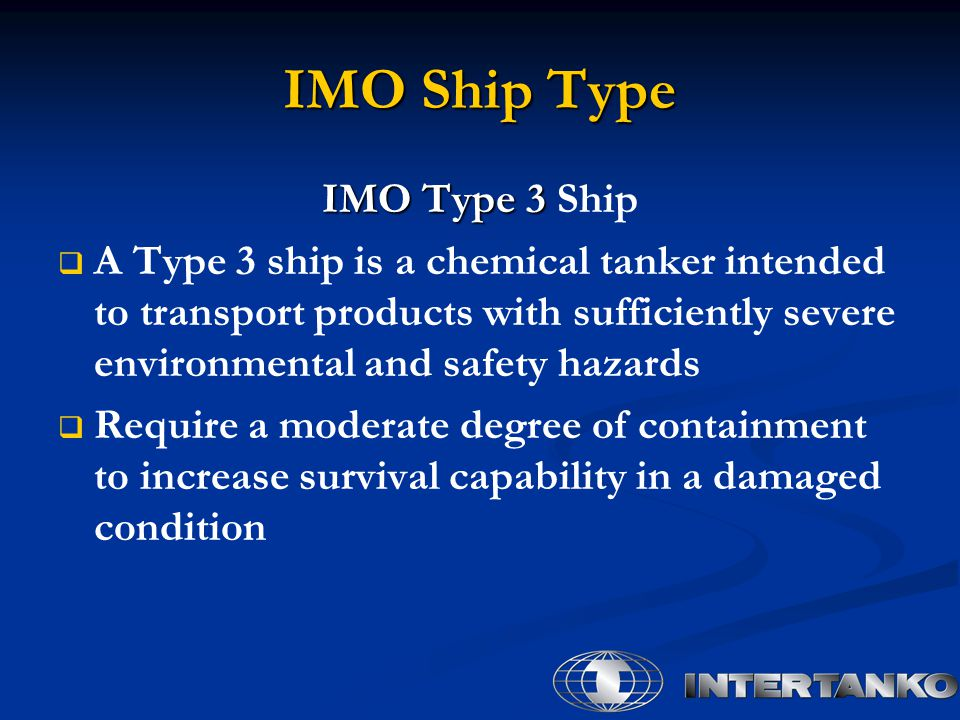 IMO Ship Type IMO Type 3 IMO Type 3 Ship   A Type 3 ship is a chemical tanker intended to transport products with sufficiently severe environmental