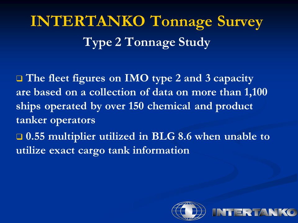 INTERTANKO Tonnage Survey Type 2 Tonnage Study   The fleet figures on IMO type 2 and 3 capacity are based on a collection of data on more than 1,100