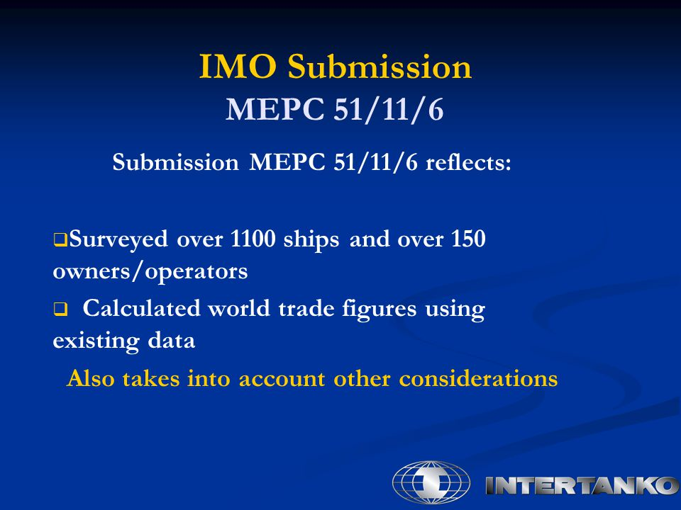 IMO Submission MEPC 51/11/6 Submission MEPC 51/11/6 reflects:   Surveyed over 1100 ships and over 150 owners/operators   Calculated world trade fi