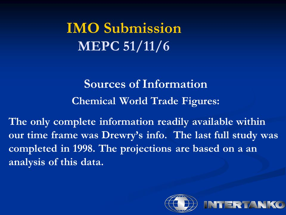 IMO Submission MEPC 51/11/6 Sources of Information Chemical World Trade Figures: The only complete information readily available within our time frame was Drewry's info.