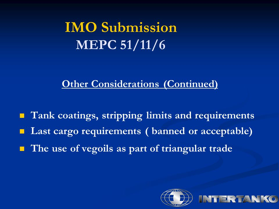 IMO Submission MEPC 51/11/6 Other Considerations (Continued) Tank coatings, stripping limits and requirements Last cargo requirements ( banned or acce