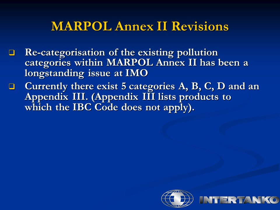  Re-categorisation of the existing pollution categories within MARPOL Annex II has been a longstanding issue at IMO  Currently there exist 5 categor