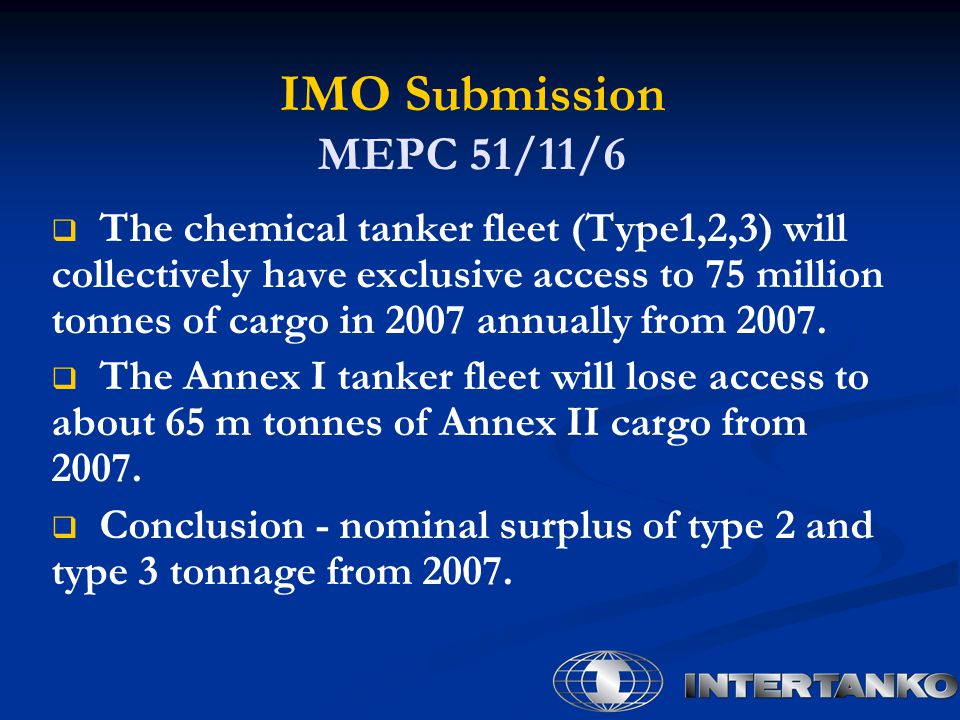 IMO Submission MEPC 51/11/6   The chemical tanker fleet (Type1,2,3) will collectively have exclusive access to 75 million tonnes of cargo in 2007 an